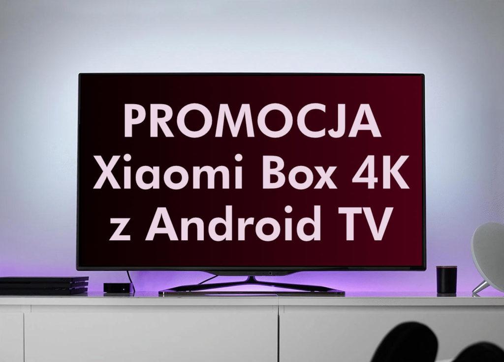 https://www.fandroid.com.pl/wp-content/uploads/xiaomi-promocja-mi-box-4k-1024x737.jpg